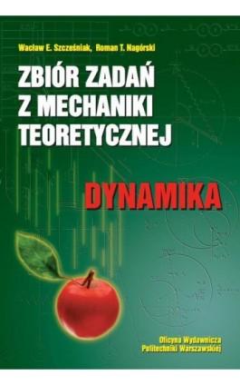 Zbiór zadań z mechaniki teoretycznej. Dynamika - Wacław Szcześniak - Ebook - 978-83-8156-040-5