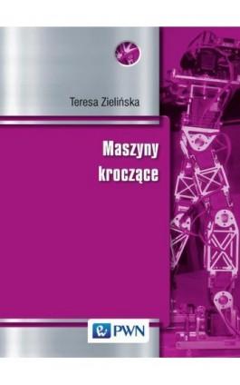 Maszyny kroczące. Podstawy, projektowanie, sterowanie i wzorce biologiczne - Teresa Zielińska - Ebook - 978-83-01-17815-4