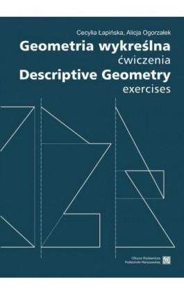 Geometria wykreślna. Ćwiczenia Descriptive Geometry. Exercises - Cecylia Łapińska - Ebook - 978-83-7814-974-3