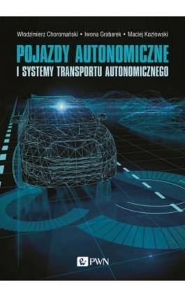 Pojazdy autonomiczne i systemy transportu autonomicznego - Włodzimierz Choromański - Ebook - 978-83-01-21154-7