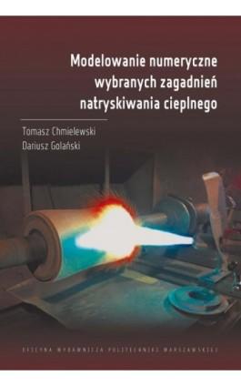 Modelowanie numeryczne wybranych zagadnień natryskiwania cieplnego - Tomasz Chmielewski - Ebook - 978-83-8156-060-3