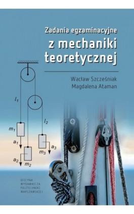 Zadania egzaminacyjne z mechaniki teoretycznej - Wacław Szcześniak - Ebook - 978-83-8156-072-6