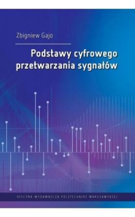 Podstawy cyfrowego przetwarzania sygnałów - Zbigniew Gajo - Ebook - 978-83-8156-067-2