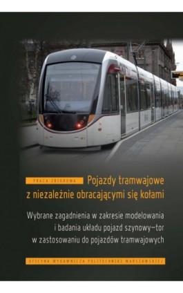 Pojazdy tramwajowe z niezależnie obracającymi się kołami. Wybrane zagadnienia w zakresie modelowania i badania układu pojazd szy - Andrzej Chudzikiewicz - Ebook - 978-83-8156-050-4