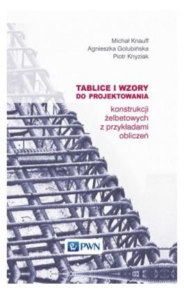 Tablice i wzory do projektowania konstrukcji żelbetowych z przykładami obliczeń - Michał Knauff - Ebook - 978-83-01-18027-0