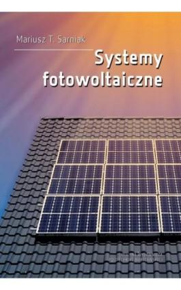 Systemy fotowoltaiczne - Mariusz Sarniak - Ebook - 978-83-8156-059-7