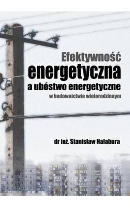 Efektywność energetyczna a ubóstwo energetyczne w budownictwie wielorodzinnym - Stanisław Hałabura - Ebook - 978-83-64541-30-8