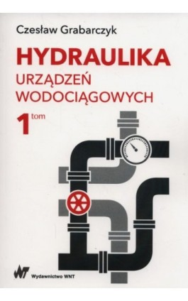 Hydraulika urządzeń wodociągowych Tom 1 - Czesław Grabarczyk - Ebook - 978-83-01-19385-0