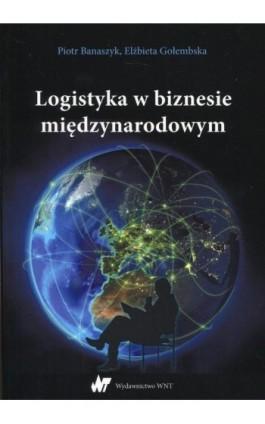Logistyka w biznesie międzynarodowym - Piotr Banaszyk - Ebook - 978-83-01-19085-9