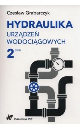Hydraulika urządzeń wodociągowych Tom 2 - Czesław Grabarczyk - Ebook - 978-83-01-19386-7