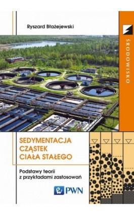 Sedymentacja cząstek ciała stałego - Ryszard Błażejewski - Ebook - 978-83-01-18147-5
