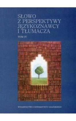Słowo z perspektywy językoznawcy i tłumacza - tom IV - Alicja Pstyga - Ebook - 978-83-7326-878-4