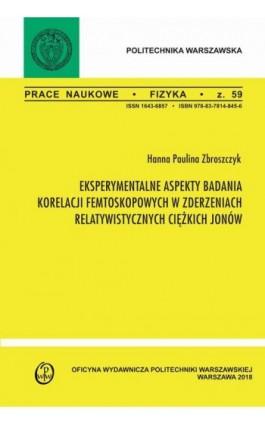 Eksperymentalne aspekty badania korelacji femtoskopowych w zderzeniach relatywistycznych ciężkich jonów - Hanna Zbroszczyk - Ebook - 978-83-7814-988-0