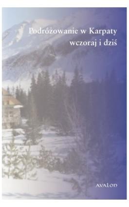 Podróżowanie w Karpaty wczoraj i dziś - Ebook - 978-83-7730-976-6