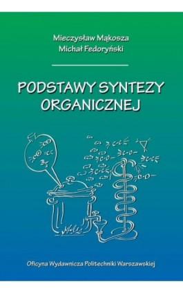 Podstawy syntezy organicznej - Mieczysław Mąkosza - Ebook - 978-83-7814-976-7
