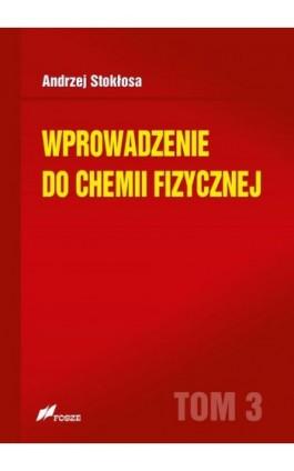 Wprowadzenie do chemii fizycznej Tom 3 - Andrzej Stokłosa - Ebook - 978-83-7586-155-6