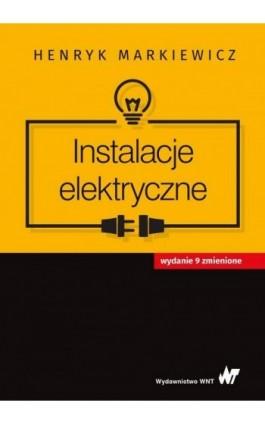 Instalacje elektryczne - Henryk Markiewicz - Ebook - 978-83-01-20018-3