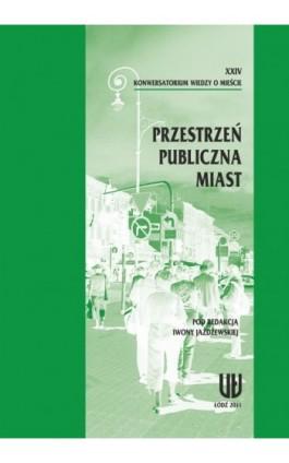 XXIV Konwersatorium Wiedzy o Mieście. Przestrzeń publiczna miast - Ebook - 978-83-7525-650-5