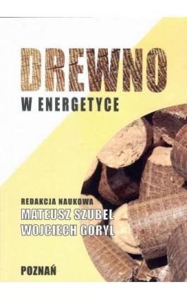 Drewno w energetyce - Ebook - 978-83-64541-20-9
