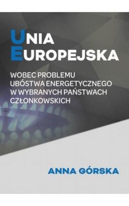 Unia Europejska wobec problemu ubóstwa energetycznego w wybranych państwach członkowskich - Anna Górska - Ebook - 978-83-64541-41-4