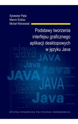 Podstawy tworzenia interfejsu graficznego aplikacji desktopowych w języku Java - Sylwester Pięta - Ebook - 978-83-7814-948-4