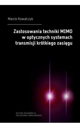 Zastosowania techniki MIMO w optycznych systemach transmisji krótkiego zasięgu - Marcin Kowalczyk - Ebook - 978-83-7814-975-0