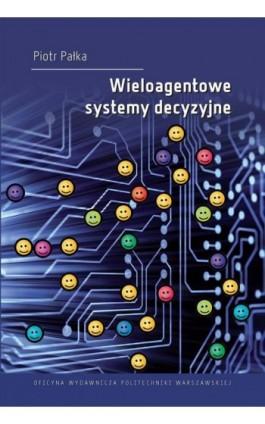 Wieloagentowe systemy decyzyjne - Piotr Pałka - Ebook - 978-83-8156-006-1