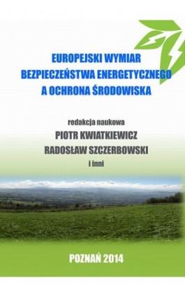 Europejski wymiar bezpieczeństwa energetycznego a ochrona środowiska - Ebook - 978-83-64541-02-5