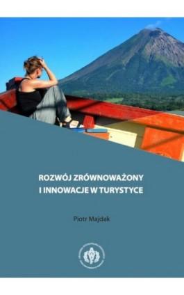 Rozwój zrównoważony i innowacje w turystyce - Piotr Majdak - Ebook - 978-83-61830-98-6