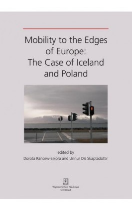 MOBILITY TO THE EDGES OF EUROPE: The Case of Iceland and Poland - Dorota Rancew-Sikora - Ebook - 978-83-7383-806-2