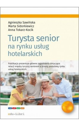 Turysta senior na rynku usług hotelarskich - Agnieszka Sawińska - Ebook - 978-83-65648-30-3