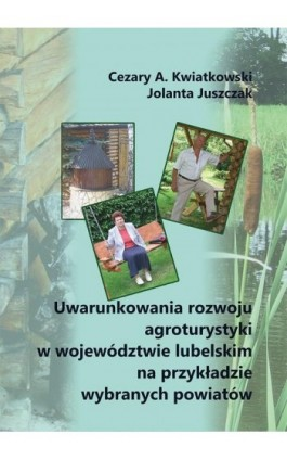 Uwarunkowania rozwoju agroturystyki w województwie lubelskim na przykładzie wybranych powiatów - Cezary A. Kwiatkowski - Ebook - 978-83-66017-15-3