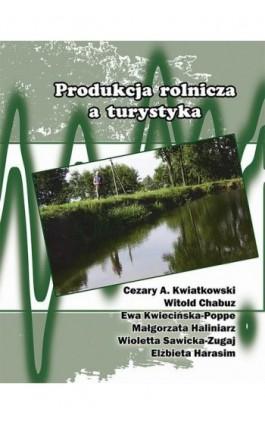 Produkcja rolnicza a turystyka - Cezary A. Kwiatkowski - Ebook - 978-83-66017-16-0