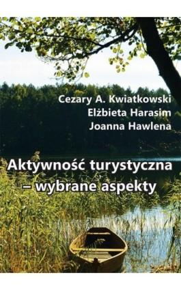 Aktywność turystyczna – wybrane aspekty - Cezary A. Kwiatkowski - Ebook - 978-83-66017-35-1