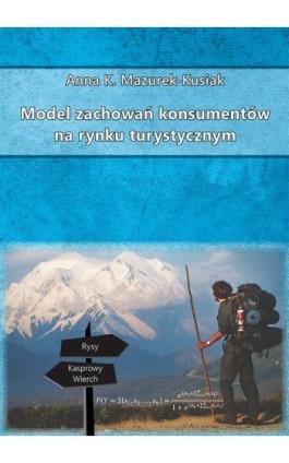 Model zachowań konsumentów na rynku turystycznym - Anna K. Mazurek-Kusiak - Ebook - 978-83-66017-42-9