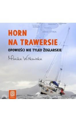 Horn na trawersie. Opowieści nie tylko żeglarskie - Monika Witkowska - Audiobook - 978-83-283-6759-3