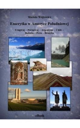 Emerytka w Ameryce Południowej Urugwaj – Paragwaj – Argentyna – Chile – Boliwia – Peru – Brazylia - Mariola Wójtowicz - Ebook - 978-83-950014-1-3