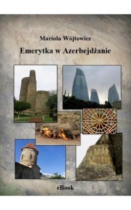 Emerytka w Azerbejdżanie - Mariola Wójtowicz - Ebook - 978-83-950014-4-4