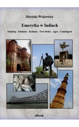 Emerytka w Indiach. Mumbaj – Elefanta – Kolkata – New Delhi – Agra – Czandigarh - Mariola Wójtowicz - Ebook - 978-83-955893-3-1