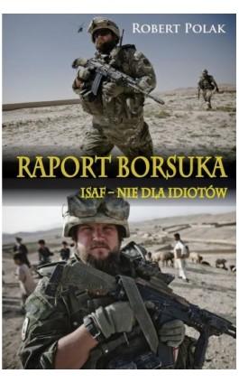 Raport borsuka ISAF nie dla Idiotów - Robert Polak - Ebook - 978-83-7889-378-3