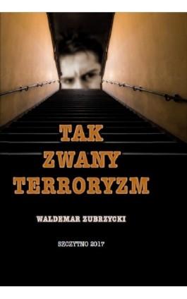 Tak zwany terroryzm - Waldemar Zubrzycki - Ebook - 978-83-7462-591-3