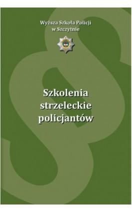 Szkolenia strzeleckie policjantów - Ebook - 978-83-7462-613-2