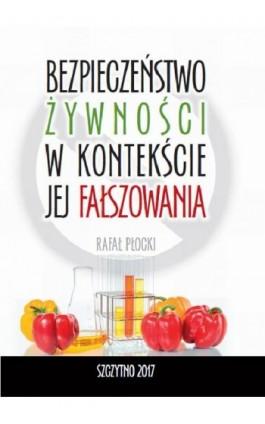 Bezpieczeństwo żywności w kontekście jej fałszowania - Rafał Płocki - Ebook - 978-83-7462-549-4