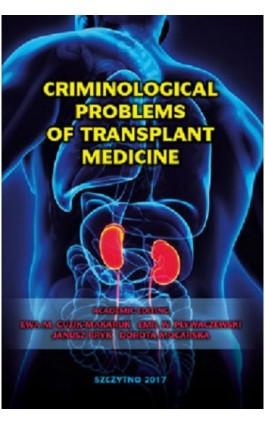 Criminological problems of transplant medicine - Ebook - 978-83-7462-595-1