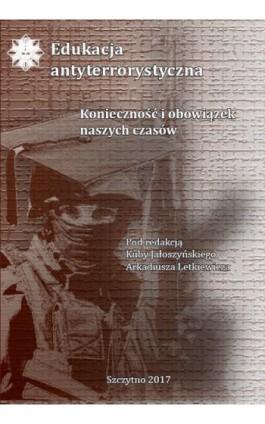 Edukacja antyterrorystyczna. Konieczność i obowiązek naszych czasów - Ebook - 978-83-7462-615-6