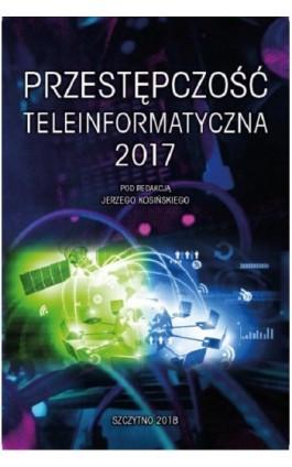 Przestępczość teleinformatyczna 2017 - Ebook - 978-83-7462-639-2