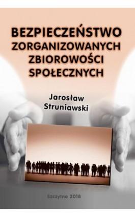 Bezpieczeństwo zorganizowanych zbiorowości społecznych - Jarosław Struniawski - Ebook - 978-83-7462-671-2