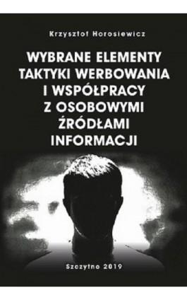 Wybrane elementy taktyki werbowania i współpracy z osobowymi źródłami informacji - Krzysztof Horosiewicz - Ebook - 978-83-7462-669-9