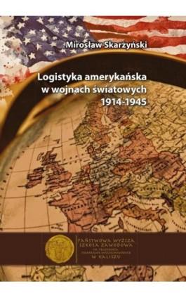 Logistyka amerykańska w wojnach światowych 1914-1945 - Mirosław Skarżyński - Ebook - 978-83-65872-15-9