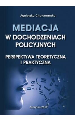 Mediacja w dochodzeniach policyjnych. Perspektywa teoretyczna i praktyczna - Agnieszka Choromańska - Ebook - 978-83-7462-685-9